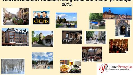 Activité Alliance Francaise :Long week end a Lille- printemps 2015.