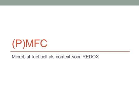 (P)MFC Microbial fuel cell als context voor REDOX.
