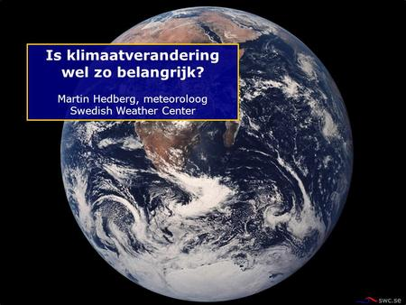 Is klimaatverandering wel zo belangrijk? Martin Hedberg, meteoroloog Swedish Weather Center.