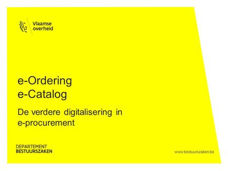 Www.bestuurszaken.be e-Ordering e-Catalog De verdere digitalisering in e-procurement.