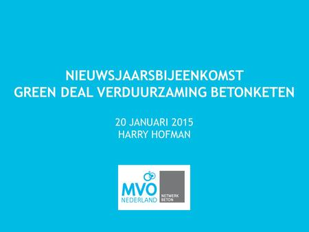 NIEUWSJAARSBIJEENKOMST GREEN DEAL VERDUURZAMING BETONKETEN 20 JANUARI 2015 HARRY HOFMAN.