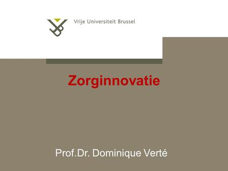 Zorginnovatie Prof.Dr. Dominique Verté. Ageing and care challenges Chronic conditions Workforce shortage Financial unsustainability Health inequalities.