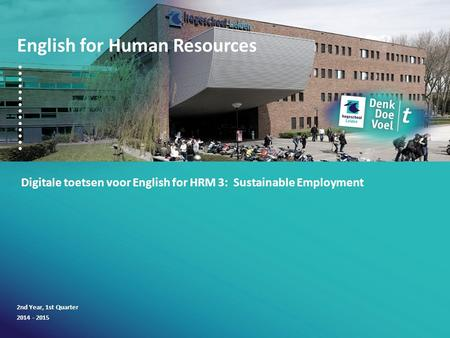 English for Human Resources Digitale toetsen voor English for HRM 3: Sustainable Employment 2nd Year, 1st Quarter 2014 - 2015.