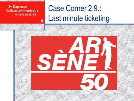 Case Corner 2.9.: Last minute ticketing Your Logo Here.