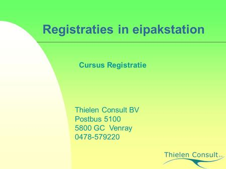 Registraties in eipakstation Cursus Registratie Thielen Consult BV Postbus 5100 5800 GC Venray 0478-579220.