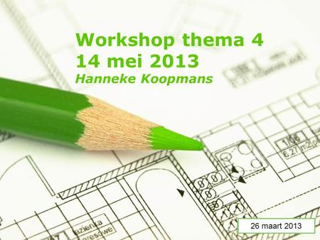 Page 1 Workshop thema 4 14 mei 2013 Hanneke Koopmans 26 maart 2013.