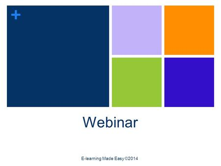 Webinar E-learning Made Easy ©2014.