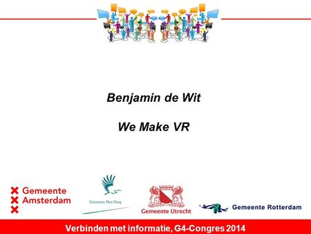 Benjamin de Wit We Make VR Verbinden met informatie, G4-Congres 2014.