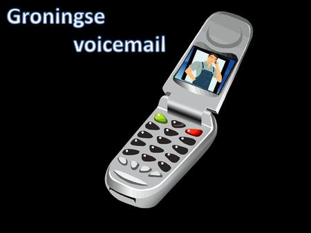 Groningse voicemail.