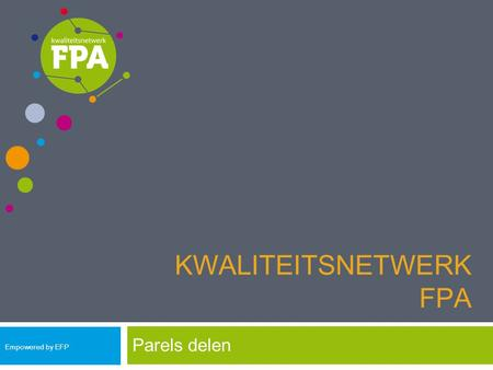 KWALITEITSNETWERK FPA Parels delen Empowered by EFP.