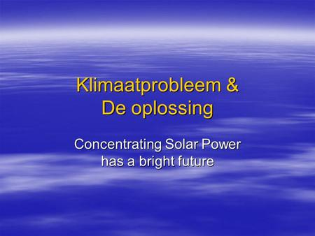 Klimaatprobleem & De oplossing Concentrating Solar Power has a bright future.