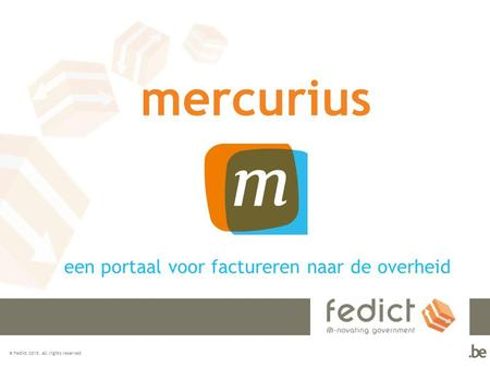 © Fedict 2015. All rights reserved mercurius een portaal voor factureren naar de overheid.