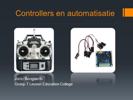 Controllers en automatisatie Jano Boogaerts Groep-T Leuven Education College.