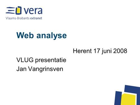 Web analyse Herent 17 juni 2008 VLUG presentatie Jan Vangrinsven.