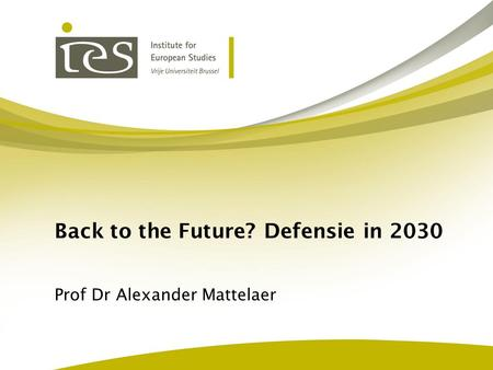 Back to the Future? Defensie in 2030 Prof Dr Alexander Mattelaer.