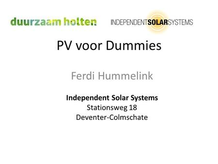 PV voor Dummies Ferdi Hummelink Independent Solar Systems Stationsweg 18 Deventer-Colmschate.