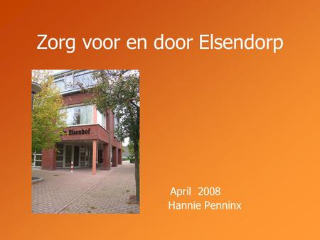 Zorg voor en door Elsendorp April 2008 Hannie Penninx.