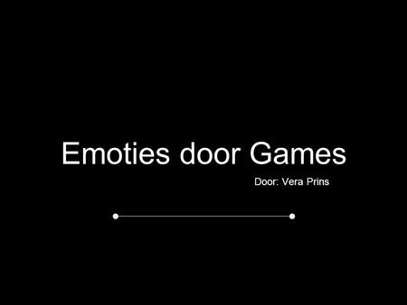 "Emoties door Games Door: Vera Prins. "" Wat is de meerwaarde van emoties door games ?"