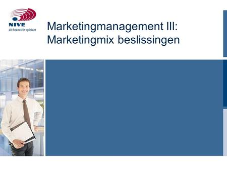 Marketingmanagement III: Marketingmix beslissingen.