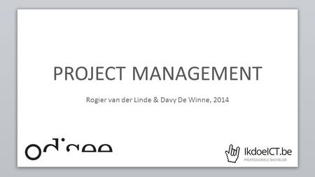PROJECT MANAGEMENT Rogier van der Linde & Davy De Winne, 2014.