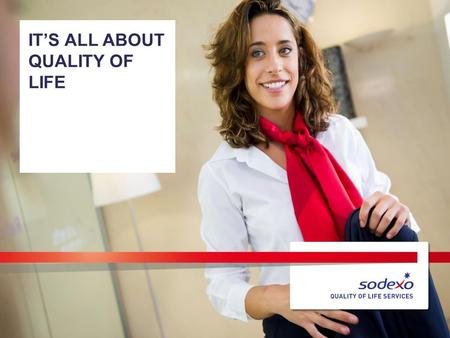 IT'S ALL ABOUT QUALITY OF LIFE. INHOUD 2 –It's all about Quality of Life 01 Quality of Life 02 Onze diensten 03 Sodexo Benelux 04 Sodexo in de wereld.