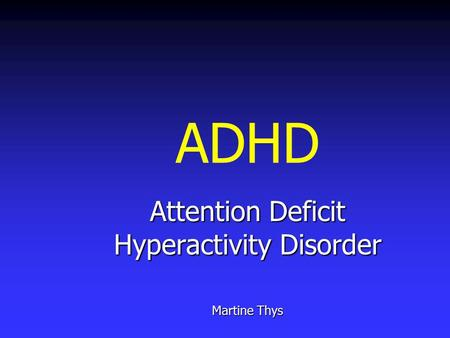 ADHD Attention Deficit Hyperactivity Disorder Martine Thys.