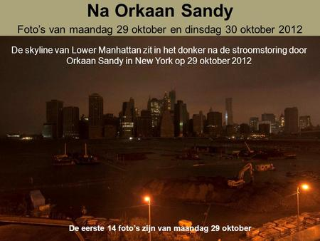De skyline van Lower Manhattan zit in het donker na de stroomstoring door Orkaan Sandy in New York op 29 oktober 2012 Na Orkaan Sandy Foto's van maandag.