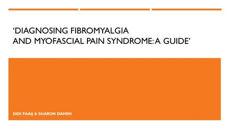 'DIAGNOSING FIBROMYALGIA AND MYOFASCIAL PAIN SYNDROME: A GUIDE' DIDI FAAIJ & SHARON DAMEN.