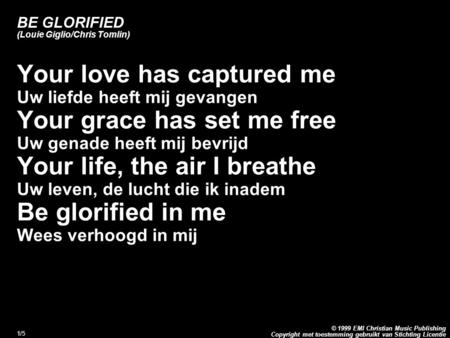 Copyright met toestemming gebruikt van Stichting Licentie © 1999 EMI Christian Music Publishing 1/5 BE GLORIFIED (Louie Giglio/Chris Tomlin) Your love.