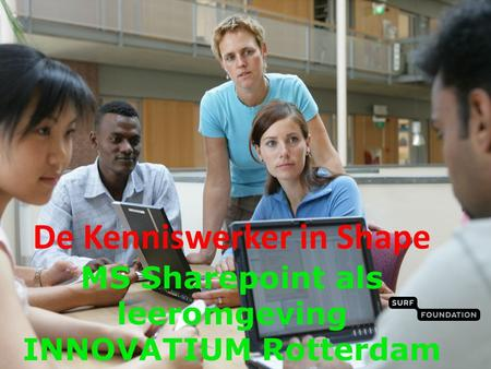 De Kenniswerker in Shape MS Sharepoint als leeromgeving INNOVATIUM Rotterdam.