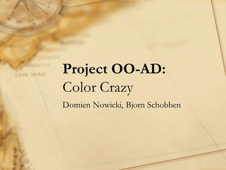 Project OO-AD: Color Crazy Domien Nowicki, Bjorn Schobben.