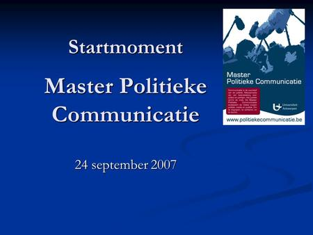 Startmoment Master Politieke Communicatie 24 september 2007.