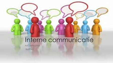 Interne communicatie Aris Demuynck 1BaTPA2. Waarom is interne communicatie de beste investering?  Interne communicatie als hefboom Betere interne communicatie.