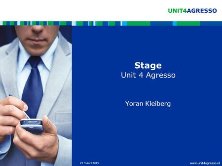 Www.unit4agresso.nl 27 maart 2015 Stage Unit 4 Agresso Yoran Kleiberg.
