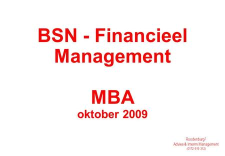 Roodenburg 2 Advies & Interim Management (0172 619 312) BSN - Financieel Management MBA oktober 2009.