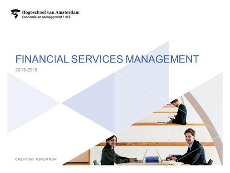 FINANCIAL SERVICES MANAGEMENT 2015-2016 1. PROGRAMMA Wat kun je met Financial Services Management? Waarom FSM aan deHvA? Je profiel Beroepstaken / competenties.