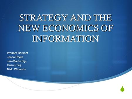  STRATEGY AND THE NEW ECONOMICS OF INFORMATION Walraaf Borkent Jesse Roels Jan-Martin Sijs Hüsnü Taş Nikki Winands.