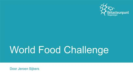 World Food Challenge Door Jeroen Sijbers. Agenda Presentatie World Food Challenge Zelf spelen Korte discussie Korte evaluatie.