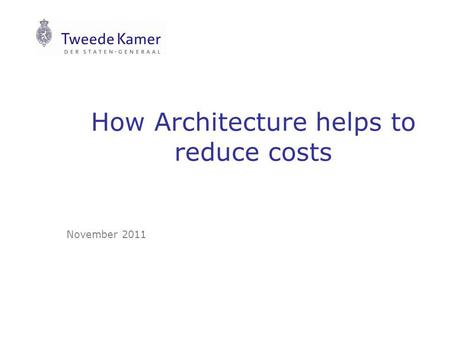 How Architecture helps to reduce costs November 2011.