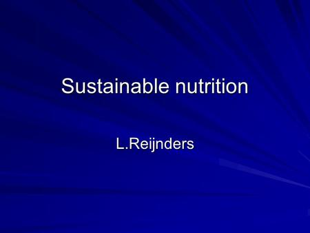 Sustainable nutrition L.Reijnders. Wat is sustainability (duurzaamheid)? Nauw verbonden met: stationary- of steady- state economy (=economy in equilibrium.