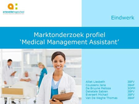 Marktonderzoek profiel 'Medical Management Assistant' Eindwerk Alliet Liesbeth 3BFV Coussens Jana3BAF De Bruyne Melissa3OFM Deketele Sabien3BFV Everaert.