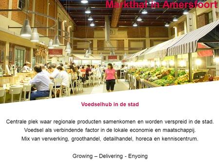 Positioned for growth Markthal in Amersfoort Voedselhub in de stad Centrale plek waar regionale producten samenkomen en worden verspreid in de stad. Voedsel.