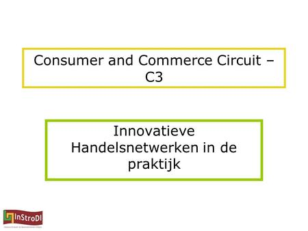 Consumer and Commerce Circuit – C3 Innovatieve Handelsnetwerken in de praktijk.