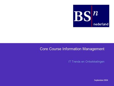 September 2004 Core Course Information Management IT Trends en Ontwikkelingen.