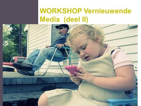 WORKSHOP Vernieuwende Media (deel II)