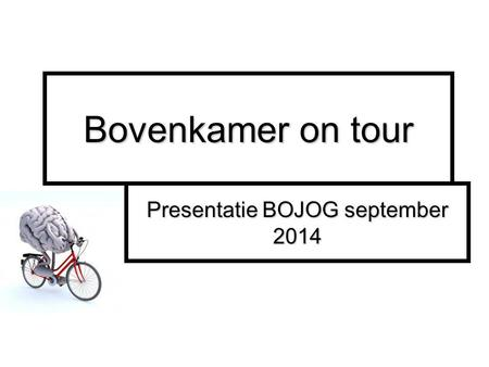 Bovenkamer on tour Presentatie BOJOG september 2014.