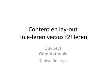 Content en lay-out in e-leren versus f2f leren Guy Leys Gerd Anthonis Denise Bossyns.