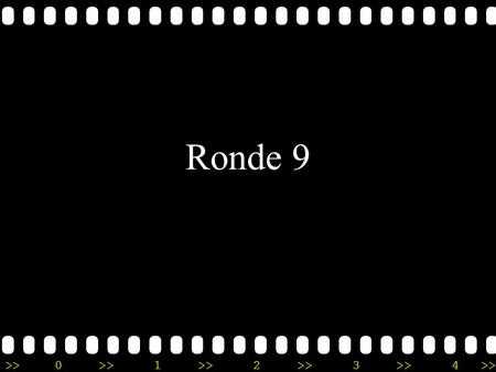 >>0 >>1 >> 2 >> 3 >> 4 >> Ronde 9 >>0 >>1 >> 2 >> 3 >> 4 >> 5.