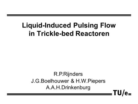 Liquid-Induced Pulsing Flow in Trickle-bed Reactoren R.P.Rijnders J.G.Boelhouwer & H.W.Piepers A.A.H.Drinkenburg.
