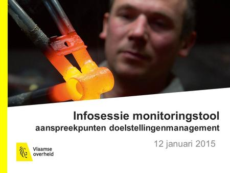 Infosessie monitoringstool aanspreekpunten doelstellingenmanagement 12 januari 2015.